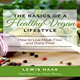 The Basics of a Healthy Vegan Lifestyle: How to Live Meat-Free and Dairy-Free