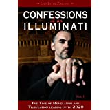Confessions of an Illuminati, Volume II: The Time of Revelation and Tribulation Leading up to 2020 (Confessions of an Illumin