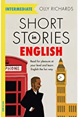 Short Stories in English for Intermediate Learners: Read for pleasure at your level, expand your vocabulary and learn English the fun way! (Foreign Language Graded Reader Series) Kindle Edition