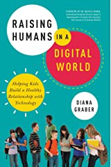 Raising Humans in a Digital World: Helping Kids Build a Healthy Relationship with Technology Paperback