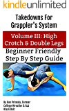 Takedowns For Grapplers: Volume III High Crotch and Double Legs