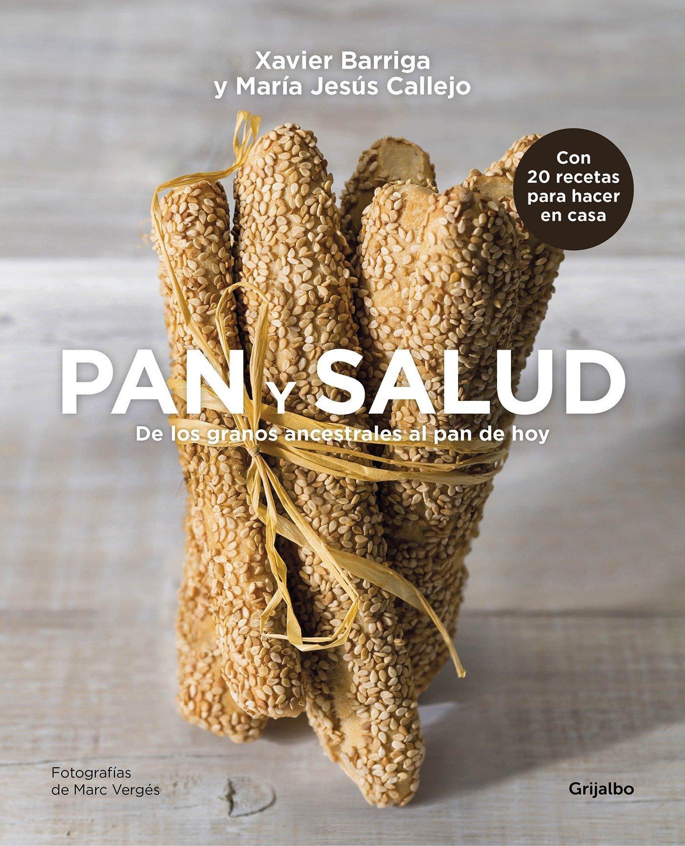 Pan y salud: De los granos ancestrales al pan de hoy / Bread and Your Health: Fr om Ancestral Grains to Todays Bread (Spanish Edition): Xavier Barriga, ...