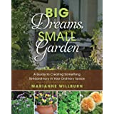 Big Dreams, Small Garden: A Guide to Creating Something Extraordinary in Your Ordinary Space