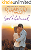Love Reclaimed: (Clean Small-Town Romance) (Kings Grove Book 4)