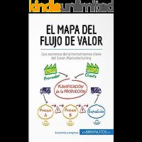 El mapa del flujo de valor: Los secretos de la herramienta clave del Lean Manufacturing (Gestión y Marketing)
