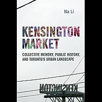 Kensington Market: Collective Memory, Public History, and Toronto's Urban Landscape (English Edition)