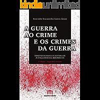 A Guerra ao Crime e os Crimes da Guerra: Direitos Humanos e Sistema de Justiça Criminal Periféricos