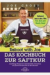 Reboot with Joe - Das Kochbuch zur Saftkur: Jede Menge Rezepte für köstliche Säfte, Smoothies und pflanzliche Gerichte für den Neustart (German Edition) Kindle Edition