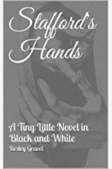 Stafford's Hands: A Tiny Little Novel in Black and White Kindle Edition