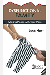 Dysfunctional Family: Making Peace With Your Past (Hope for the Heart) Kindle Edition