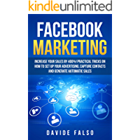 FACEBOOK MARKETING: Increase your sales by 400%! Definitive guide 2018 / Practical tricks on how to set up your advertising, capture contacts and generate automatic sales/ Best FaceBook ADS book for