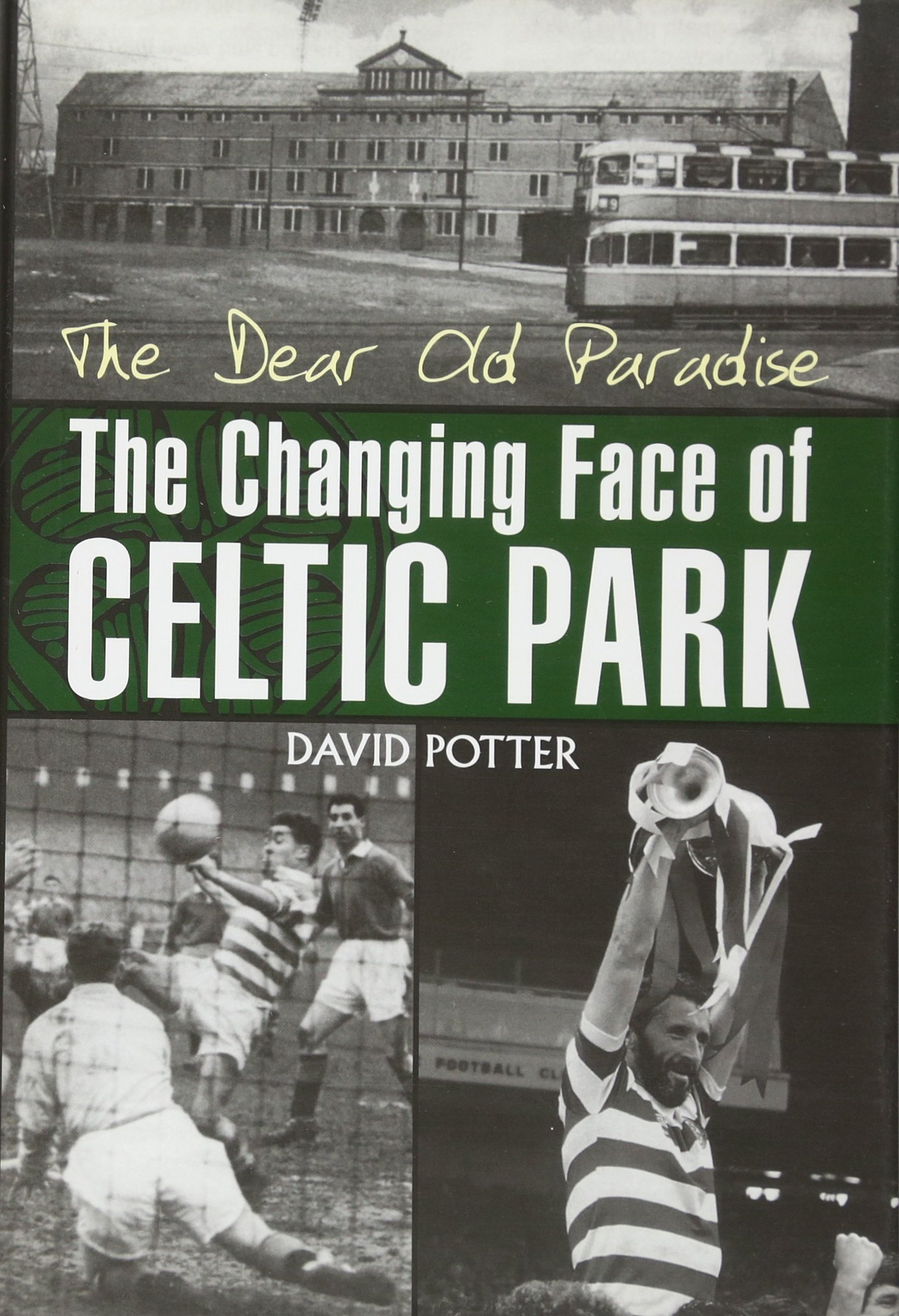 The Dear Old Paradise: The Changing Face of Celtic Park por David Potter