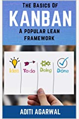 The Basics Of Kanban: A Popular Lean Framework - Learn Kanban principles, practices, tools, and metrics with practical Kanban examples (The Basics Of Customer-First Product Management Book 3) Kindle Edition