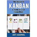 The Basics Of Kanban: A Popular Lean Framework - Learn Kanban principles, practices, tools, and metrics with practical Kanban