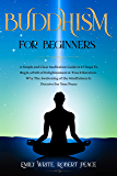 Buddhism for Beginners: A Simple and Clear Meditation Guide in 12 Steps To Begin a Path of Enlightenment & True Liberation. Why The Awakening of the Mindfulness ... Decisive For Your Peace. (English Edition)