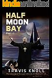 Crime Fiction: Half Moon Bay: Drug smuggling catholic saints investing into America's future.