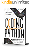 CODING FOR BEGINNERS USING PYTHON: A HANDS-ON, PROJECT-BASED INTRODUCTION TO LEARN CODING WITH PYTHON