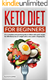 Keto Diet for Beginners: It's a Complete and Practical Guide to Follow with Quick Recipes for Effortlessly Loss of Weight with a Very Useful Shopping List