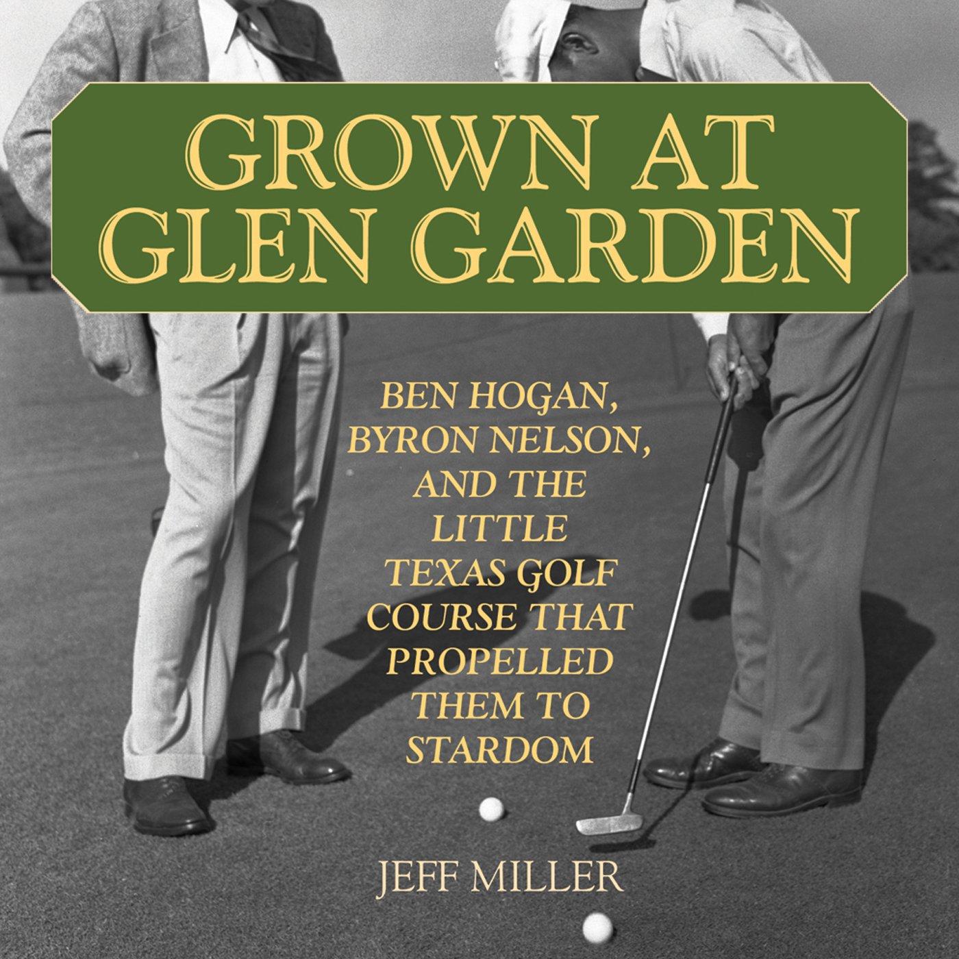 Grown at Glen Garden: How Golf Legends Ben Hogan and Byron Nelson Got Their Starts at the Same Course