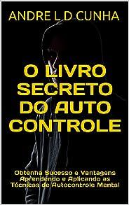 O LIVRO SECRETO DO AUTOCONTROLE: Obtenha Sucesso e Vantagens Aprendendo e Aplicando as Técnicas de Autocontrole Mental (Engen