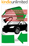 HOW TO DESIGN AND BUILD AN ELECTRIC CAR OR VEHICLE (English Edition)