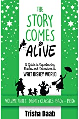 The Story Comes Alive: A Guide to Experiencing Movies and Characters at Walt Disney World [Volume Three: Disney Classics: 1940s-1990s] Kindle Edition