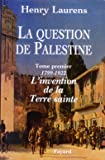 La question de Palestine, tome 1 : 1799-1921