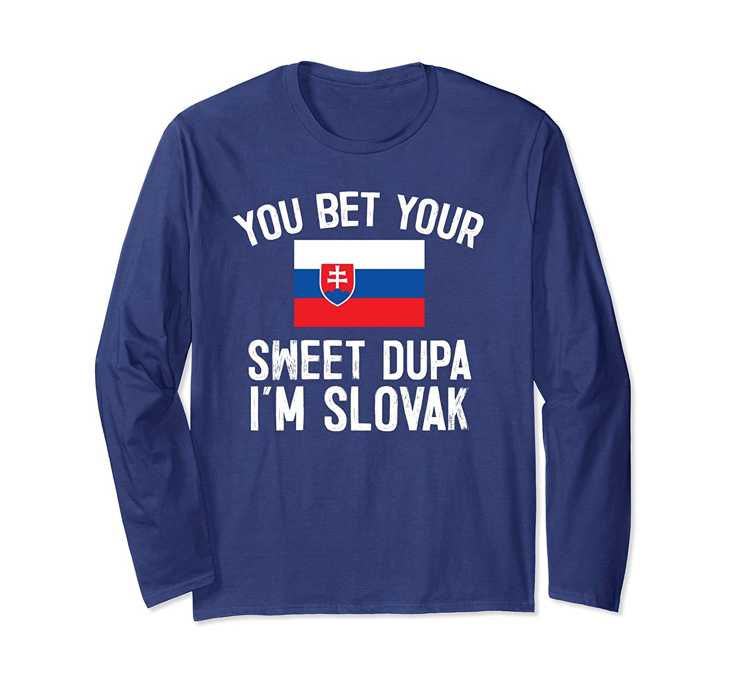 You Bet Your Sweet Dupa I'm Slovak Flag Long Sleeve Tee-Awarplus