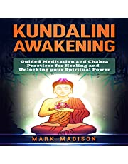 Kundalini Awakening: Guided Meditation and Chakra Practices for Healing and Unlocking Your Spiritual Power