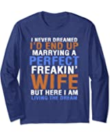 f33c7e0add2 I Never Dreamed id End Up Marrying a Perfect Wife T-Shirt