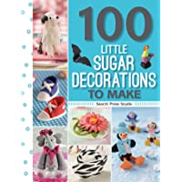 100 Little Sugar Decorations to Make (100 to Make) (100 Little Gifts to Make)