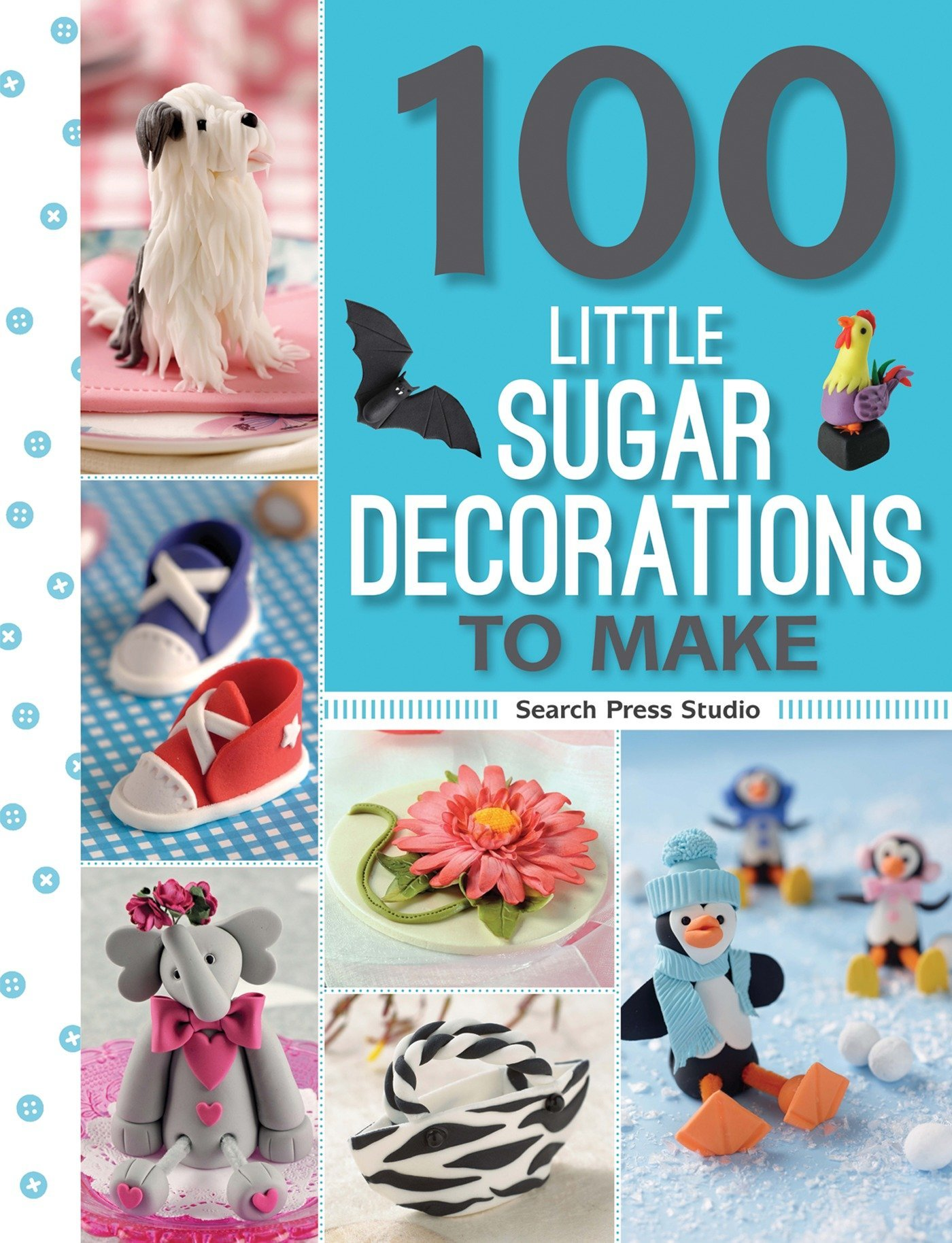 100 Little Sugar Decorations to Make (100 to Make) by Search Press