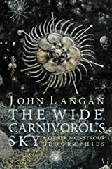 The Wide, Carnivorous Sky and Other Monstrous Geographies Paperback