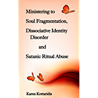 Ministering to Soul Fragmentation, Dissociative Identity Disorder and Satanic Ritual Abuse