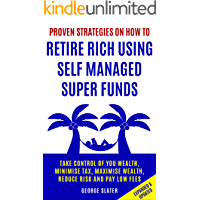 """Retire Rich A """"How to Guide"""" using Self Managed Super Funds: Take Control and Retire Rich"""