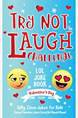 Try Not to Laugh Challenge LOL Joke Book Valentine's Day Edition: Silly, Clean Joke for Kids Funny Valentine Jokes Every Kid Should Know! Ages 6, 7, 8, 9, 10, 11, & 12 Years Old Kindle Edition
