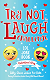 Try Not to Laugh Challenge LOL Joke Book Valentine's Day Edition: Silly, Clean Joke for Kids Funny Valentine Jokes Every Kid Should Know! Ages 6, 7, 8, 9, 10, 11, & 12 Years Old