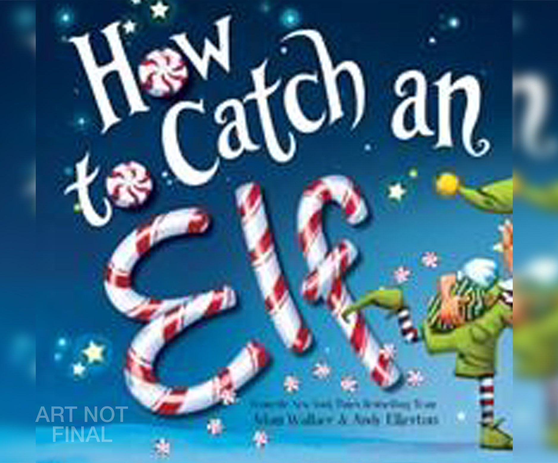 How to Catch an Elf: Adam Wallace, Andy Elkerton, Kirby Heyborne ...