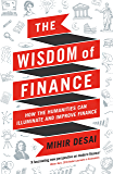 The Wisdom of Finance: How the Humanities Can Illuminate and Improve Finance (English Edition)