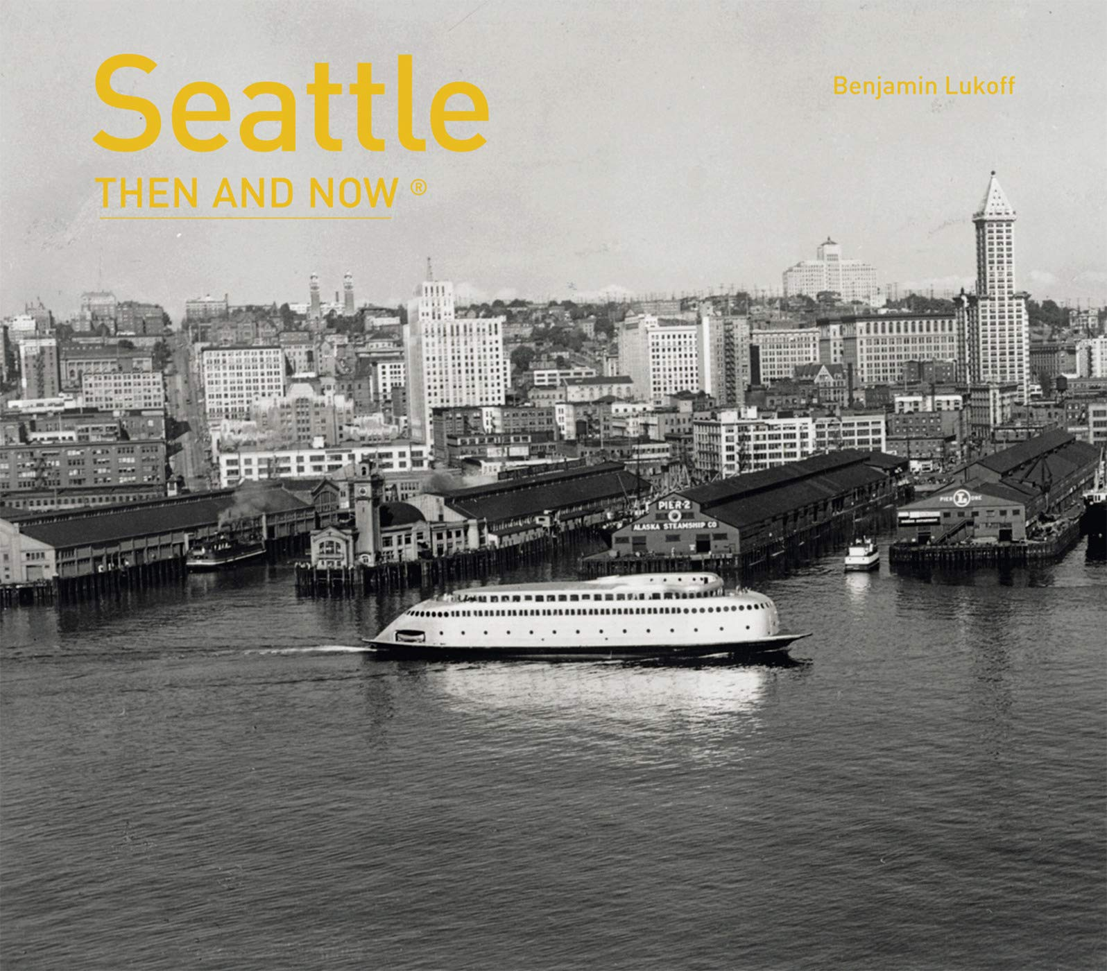 Seattle Then and Now®: Benjamin Lukoff: 9781910496008: Amazon com: Books