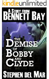 The Demise of Bobby & Clyde (Stories from Bennett Bay)