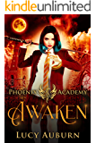 Phoenix Academy: Awaken (Phoenix Academy First Years Book 1)