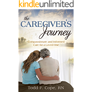 The Caregiver's Journey: Compassionate and Informed Care for a Loved One
