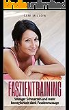 Faszientraining: Weniger Schmerzen und mehr Beweglichkeit dank Faszienmassage (Gesundheit verbessern, Muskelstimulation)