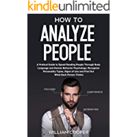 How to Analyze People: A Practical Guide to Speed-Reading People through Body Language and Human Behavior Psychology. Recognize Personality Types, Signs of Lies and Find out What Each Person Thinks