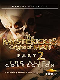 UFOTV Presents – The Mysterious Origins of Man Part 2 – The Alien Connection