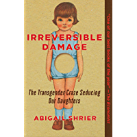 Irreversible Damage: The Transgender Craze Seducing Our Daughters (English Edition)