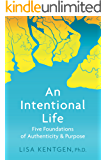 An Intentional Life: Five Foundations of Authenticity & Purpose