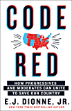 Code Red: How Progressives and Moderates Can Unite to Save Our Country