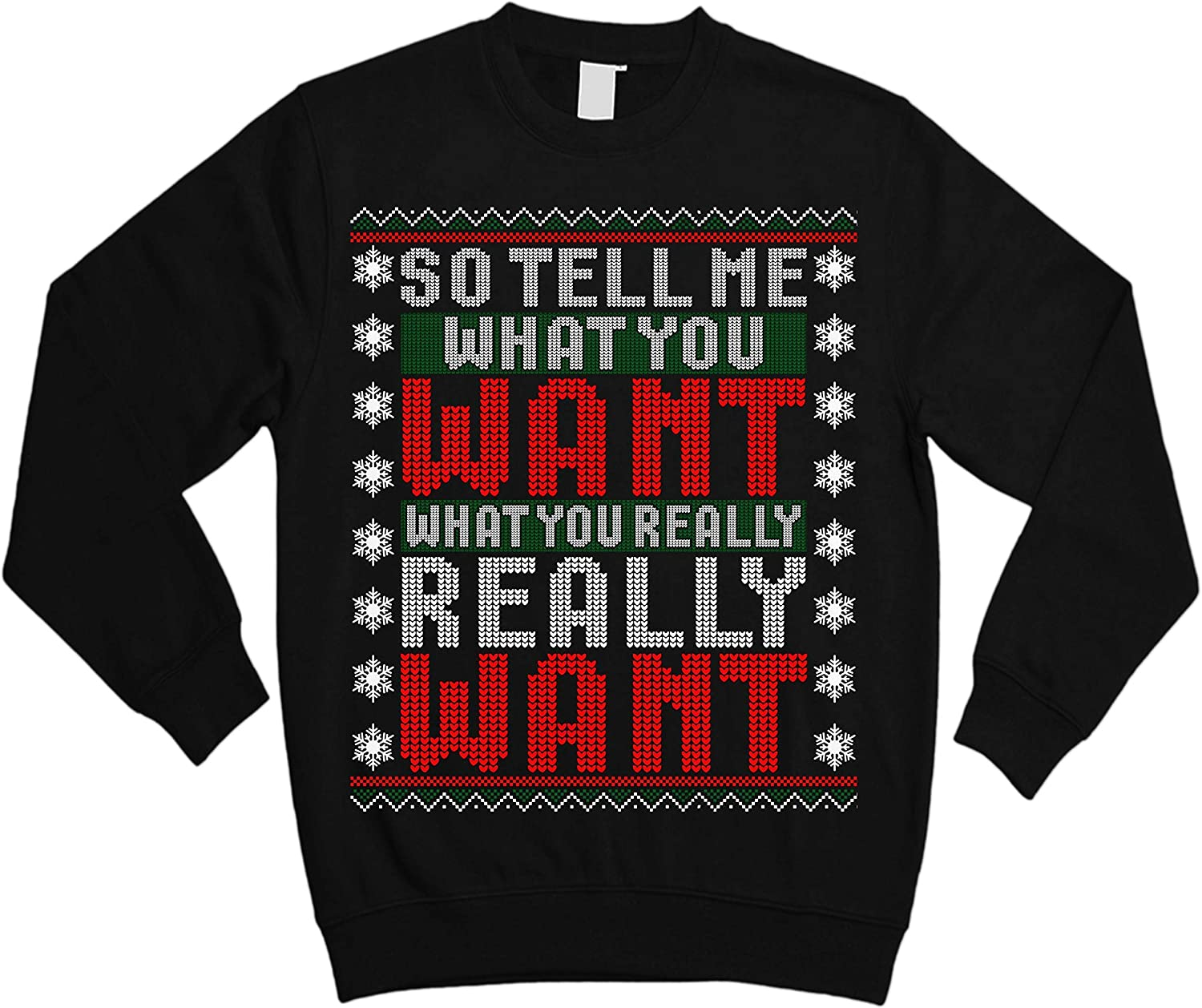 So Tell Me What You Want Funny Noel Ugly Christmas Sweater Sweatshirt